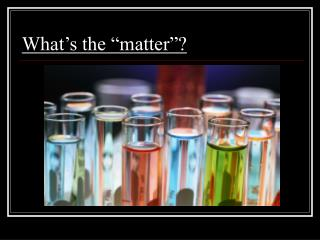 """What's the """"matter""""?"""