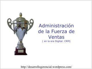 Administración  de la  Fuerza  de  Ventas ( en la era Digital: CRM)