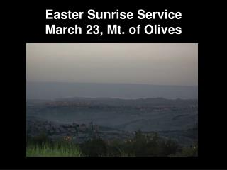 Easter Sunrise Service March 23, Mt. of Olives
