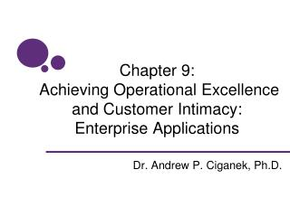 Chapter 9: Achieving Operational Excellence and Customer Intimacy: Enterprise Applications