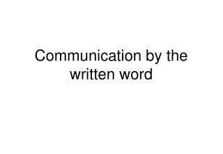 Communication by the  written word