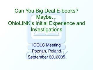 Can You Big Deal E-books? Maybe… OhioLINK's Initial Experience and Investigations