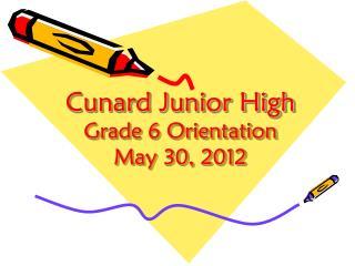 Cunard Junior High  Grade 6 Orientation May 30, 2012