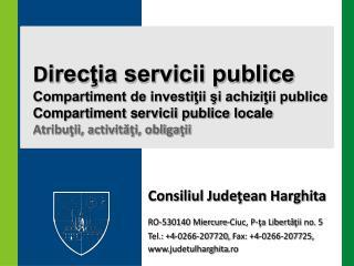 Consiliul Judeţean Harghita RO-530140 Miercure-Ciuc, P-ţa Libertă ţ ii  no . 5