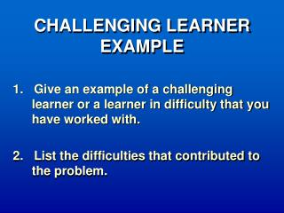 CHALLENGING LEARNER EXAMPLE