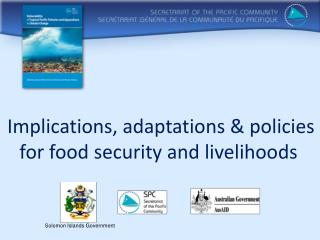 Implications, adaptations & policies for  food security and livelihoods