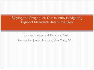 Slaying the Dragon: or, Our Journey Navigating  DigiTool  Metadata Batch Changes
