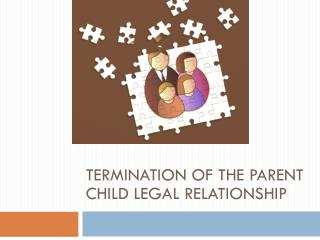 Termination of the Parent Child Legal Relationship