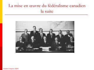 La mise en œuvre du fédéralisme canadien la suite