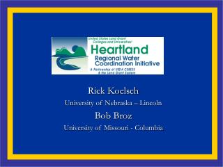 Rick Koelsch University of Nebraska – Lincoln Bob Broz University of Missouri - Columbia