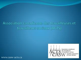 Association  canadienne  des  travailleuses  et  travailleurs sociaux  (ACTS)