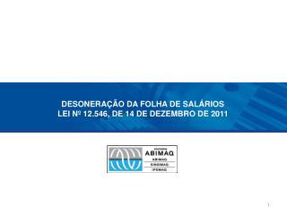 DESONERAÇÃO DA FOLHA DE SALÁRIOS LEI Nº 12.546, DE 14 DE DEZEMBRO DE 2011