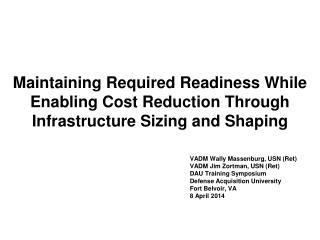 VADM Wally Massenburg, USN (Ret) VADM Jim Zortman, USN (Ret) DAU Training Symposium