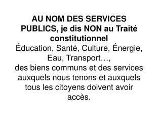 AU NOM DES SERVICES PUBLICS, je dis NON au Traité constitutionnel