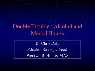 Double Trouble : Alcohol and Mental Illness