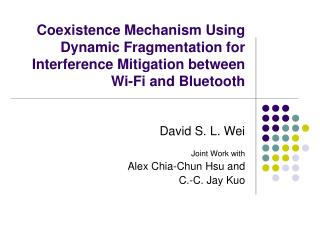 David S. L. Wei  Joint Work with Alex Chia-Chun Hsu and  C.-C. Jay Kuo