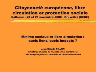Minima sociaux et libre circulation : quels liens, quels impacts ? Jean-Claude FILLON