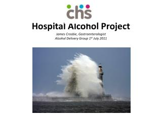 Hospital Alcohol Project James Crosbie, Gastroenterologist Alcohol Delivery Group 1 st  July 2011
