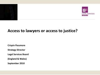 Access to lawyers or access to justice? Crispin Passmore Strategy Director Legal Services Board