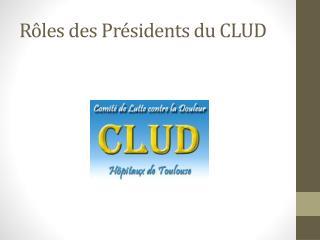 Rôles des  Présidents du CLUD