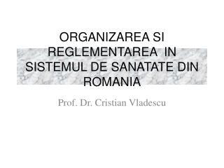 ORGANIZAREA SI REGLEMENTAREA  IN SISTEMUL DE SANATATE DIN ROMANIA