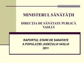 MINISTERUL SĂNĂTĂŢII DIRECŢIA DE SĂNĂTATE PUBLICĂ VASLUI