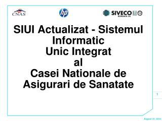 SIUI Actualizat - Sistemul Informatic  Unic Integrat  al  Casei Nationale de Asigurari de Sanatate