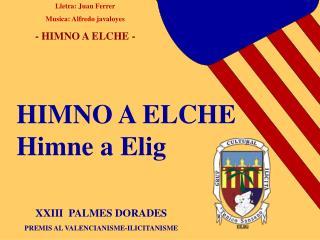 HIMNO A ELCHE Himne a Elig