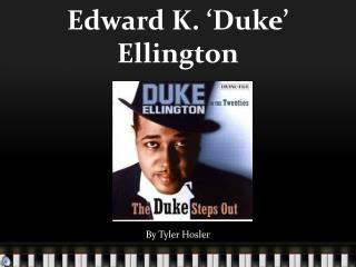 Edward K. 'Duke' Ellington