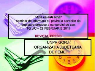 UNPR GORJ ORGANIZATIA JUDETEANA  DE FEMEI