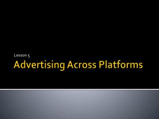 Advertising Across Platforms