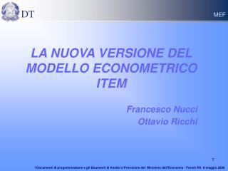 LA NUOVA VERSIONE DEL MODELLO ECONOMETRICO ITEM Francesco Nucci  Ottavio Ricchi