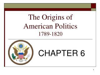 The Origins of  American Politics 1789-1820