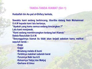 TANDA-TANDA KIAMAT (Siri 1) Hudzaifah bin As-yad al-Ghifary berkata,
