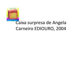 Caixa surpresa de  Angela  Carneiro EDIOURO, 2004
