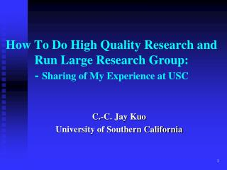 How To Do High Quality Research and Run Large Research Group: -  Sharing of My Experience at USC