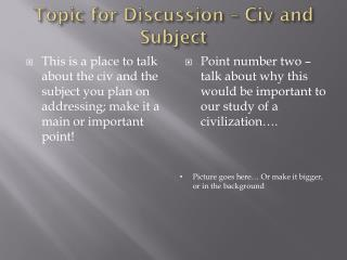 Topic for Discussion �  Civ  and Subject