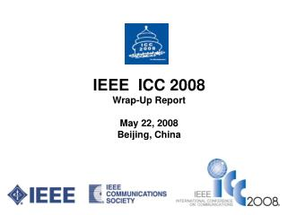 IEEE  ICC 2008  Wrap-Up Report  May 22, 2008 Beijing, China
