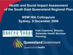 Health and Social Impact Assessment  of the South East Queensland Regional Plan  NSW HIA Colloquium Sydney, 9 December 2