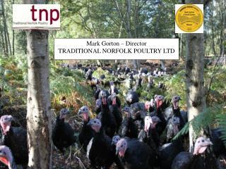 Mark Gorton – Director TRADITIONAL NORFOLK POULTRY LTD