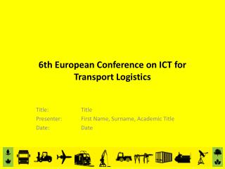 6th  European Conference on ICT  for  Transport  Logistics