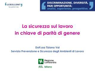 La sicurezza sul lavoro  in chiave di parit� di genere Dott.ssa Tiziana Vai