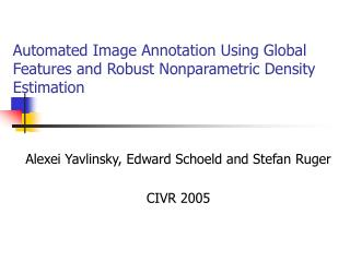 Automated Image Annotation Using Global Features and Robust Nonparametric Density Estimation