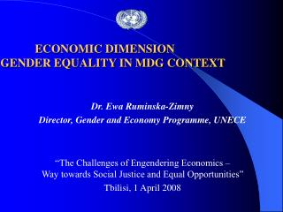 Dr. Ewa Ruminska-Zimny Director, Gender and Economy Programme, UNECE
