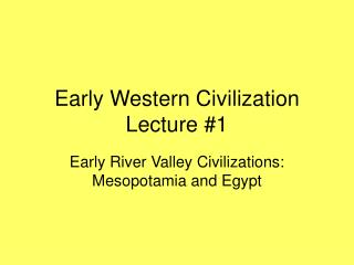 Early Western Civilization Lecture #1