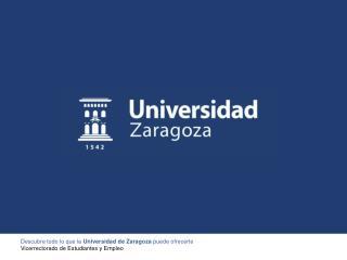 Descubre todo lo que la  Universidad de Zaragoza  puede ofrecerte