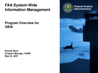 FAA System-Wide Information Management Program Overview for  GEIA