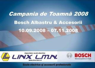 Campania de Toamn ă 2008 Bosch Albastru & Accesorii  10 .0 9 .200 8  –  07 . 11 .200 8