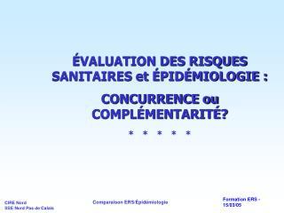 ÉVALUATION DES RISQUES SANITAIRES et ÉPIDÉMIOLOGIE : CONCURRENCE ou COMPLÉMENTARITÉ?