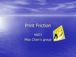 Print Friction